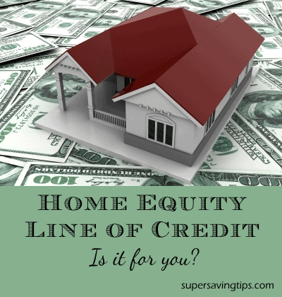 home equity line of credit is it for you super saving tips