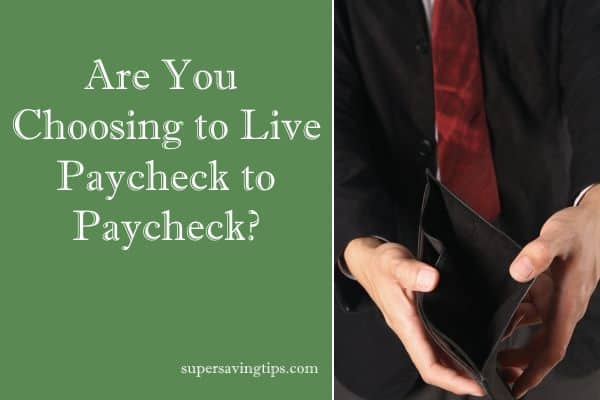 Are You Choosing to Live Paycheck to Paycheck?