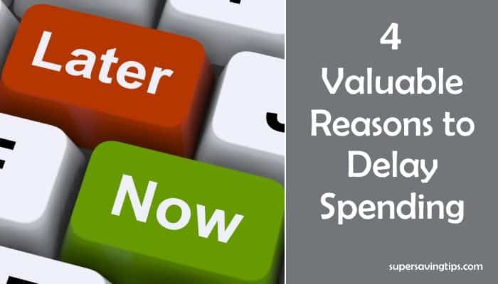 4 Valuable Reasons to Delay Spending
