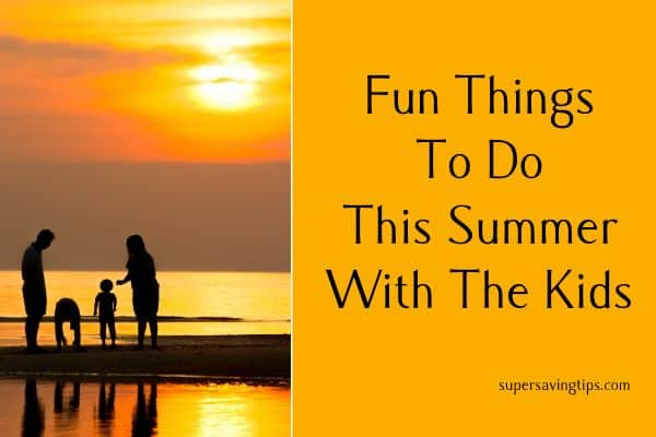 Fun Things To Do This Summer With The Kids