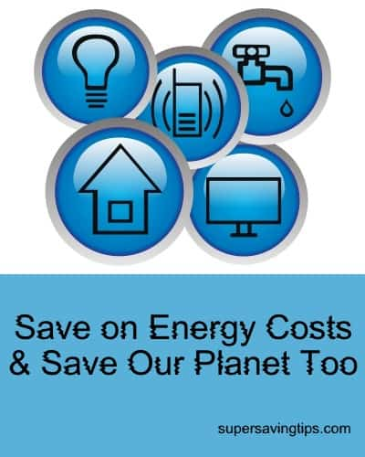 Save on Energy Costs and Save Our Planet Too