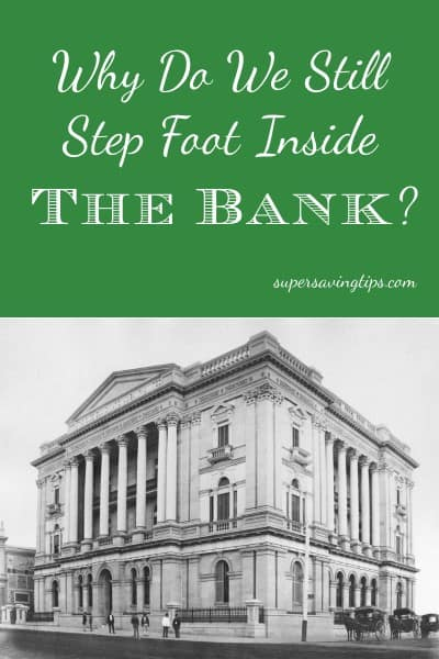 Why Do We Still Step Foot Inside the Bank?