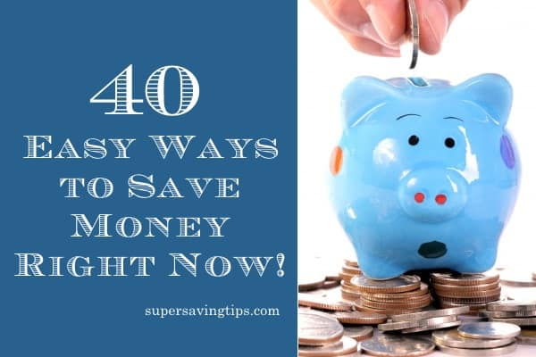 40 Easy Ways to Save Money Right Now!