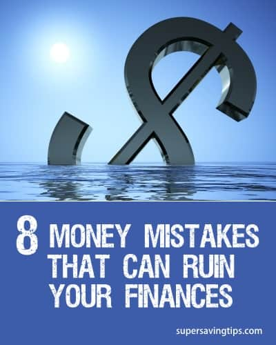 8 Money Mistakes That Can Ruin Your Finances