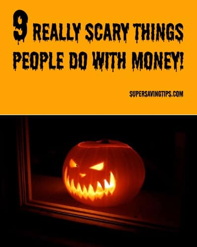9 Really Scary Things People Do With Money!