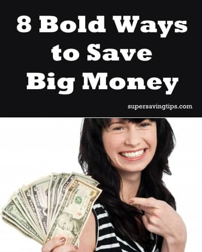 8 Bold Ways to Save Big Money