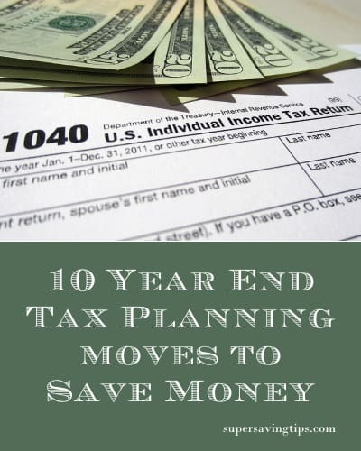10 Year End Tax Planning Moves to Save Money