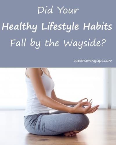 Did Your Healthy Lifestyle Habits Fall by the Wayside?
