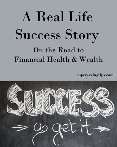 A Real Life Success Story on the Road to Financial Health & Wealth