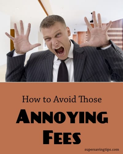 How to Avoid Those Annoying Fees