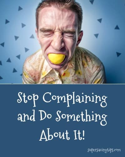 Stop Complaining and Do Something About It !