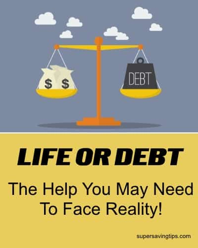 Life or Debt: The Help You May Need to Face Reality!