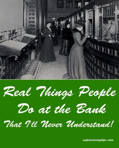 Real Things People Do at the Bank That I'll Never Understand!