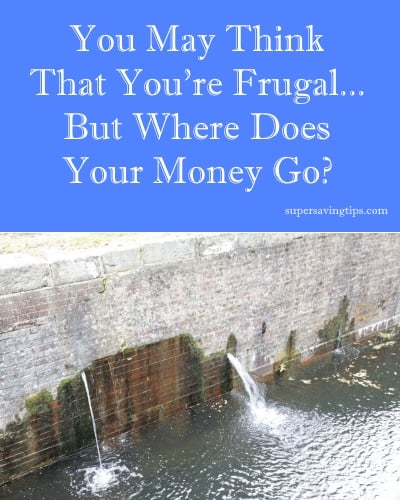 You May Think That You're Frugal, But Where Does Your Money Go?