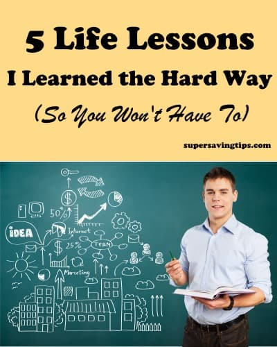 5 Life Lessons I Learned the Hard Way (So You Won't Have To)
