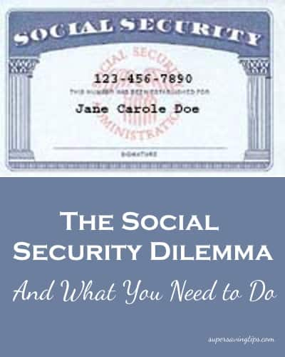 The Social Security Dilemma and What You Need to Do