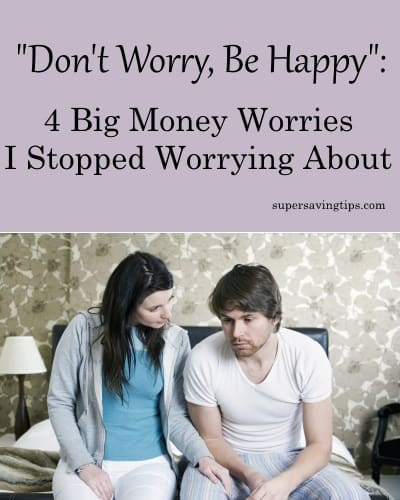 """Don't Worry, Be Happy"": 4 Big Money Worries I Stopped Worrying About"