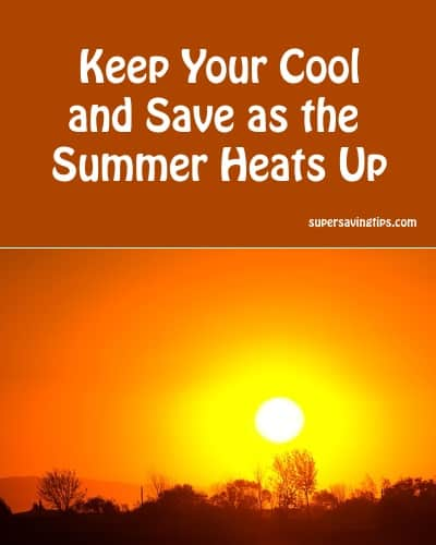 Keep Your Cool and Save as the Summer Heats Up