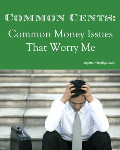 Common Cents: Common Money Issues That Worry Me