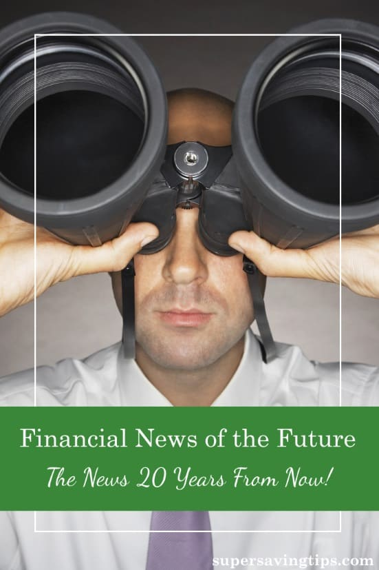 Today I'm bringing you the financial news of the future, 20 years in advance! Imagine what you could do if you knew what was yet to come.