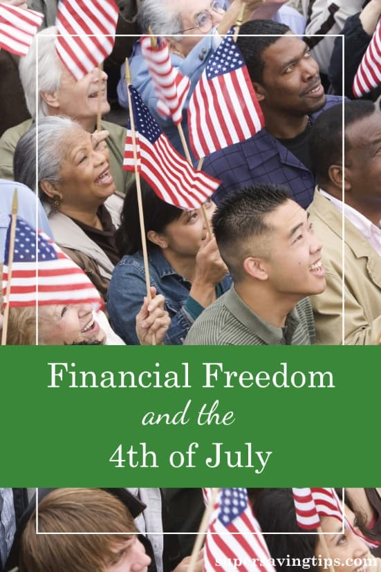 Today is the 4th of July, the anniversary of America's independence. It's a day when we celebrate our freedoms, including goals of financial freedom.