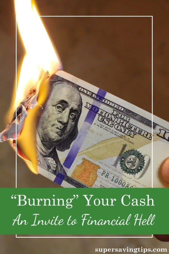 Are you burning cash? Maybe you don't even realize it, but wasting away your money is just like burning it, and it will land you in financial hell.