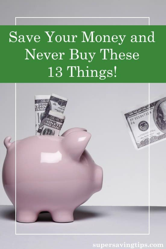 When you're looking to save your money, here are 13 things not to buy and what to do instead. Not your same old suggestions!