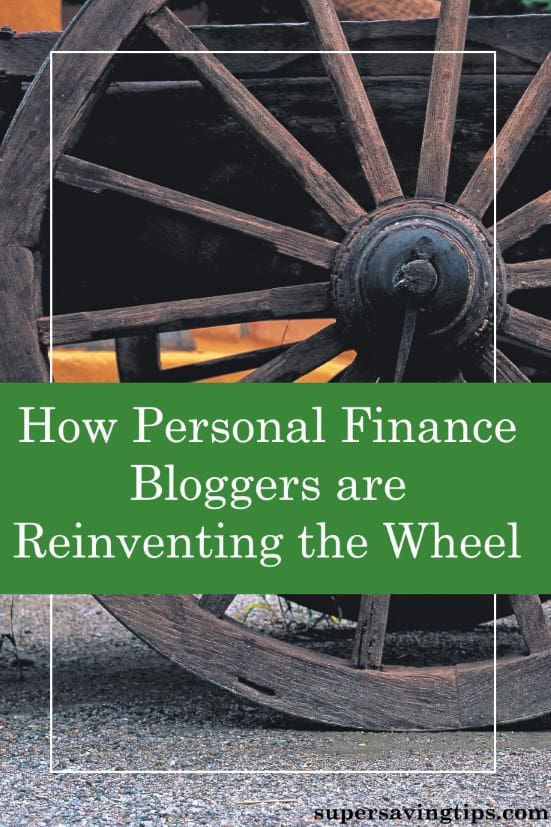Personal finance bloggers like me are reinventing the wheel by bringing new relevance and perspectives to age-old truths.