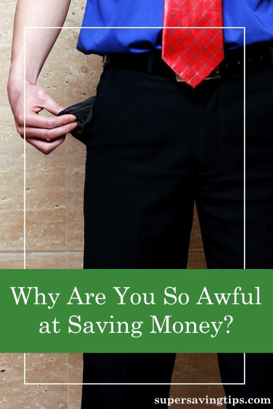 If you're awful at saving money, it pays to figure out why. Here are some of the reasons why people can't save, and what to do about it.