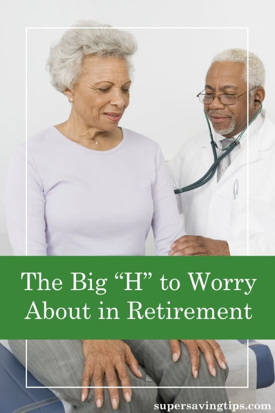 "Healthcare in retirement is the Big ""H"" to worry about. Many retirees don't plan adequately for healthcare costs and don't realize how significant they are."