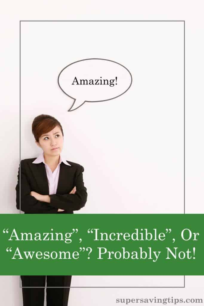 """Amazing"", ""incredible"" and ""awesome"" are 3 examples of overused words that pervade today's language. Are sloppy language skills preventing your success?"