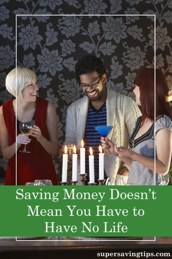 If you feel like you have to have no life in order to save money, it doesn't have to be that way. Here's how to save and still enjoy life.