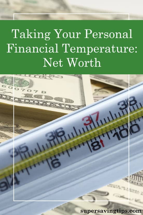 You can take your personal financial temperature by calculating your net worth. Here's how to do it, what it means, and how to use the information.
