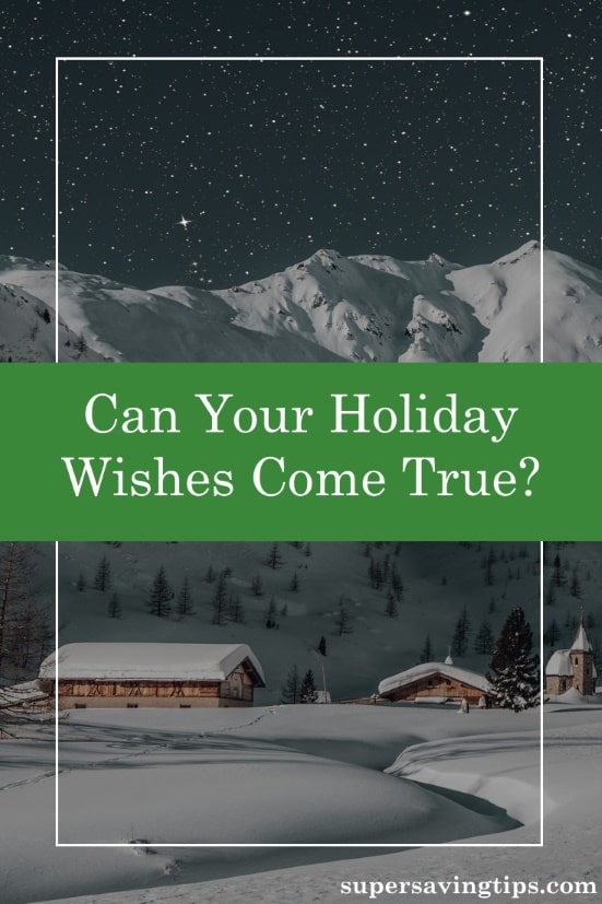 Especially at this time of the year, it's not unusual to have holiday wishes, but can you make them come true? Here are some ways to focus on those wishes.