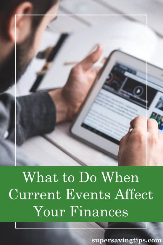 Current events can help or hinder your financial goals. Here's what you need to consider in times of uncertainty.