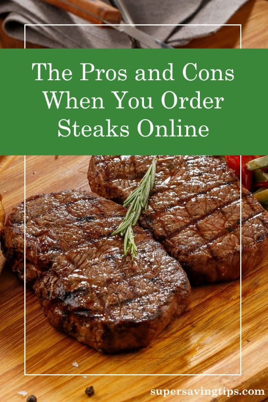 When you order steaks online, there are pros and cons to consider. Here's my advice and how to make the process convenient and tasty.